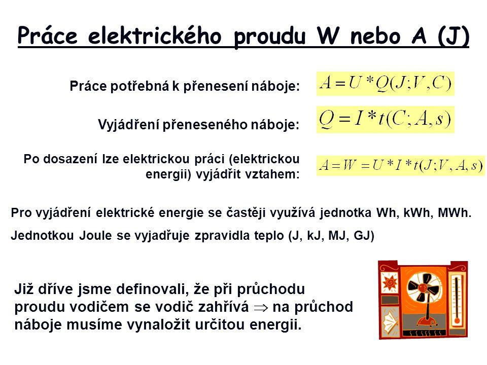 Práce potřebná k přenesení náboje: Práce elektrického proudu W nebo A (J) Vyjádření přeneseného náboje: Po dosazení lze elektrickou práci (elektrickou energii) vyjádřit vztahem: Pro vyjádření elektrické energie se častěji využívá jednotka Wh, kWh, MWh.