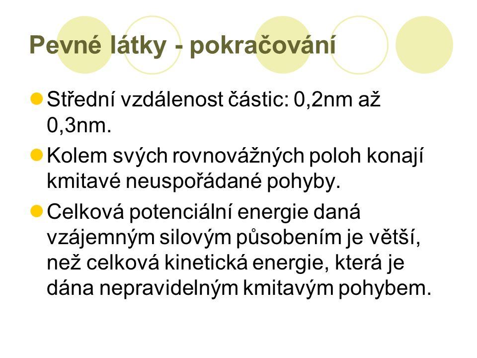 Pevné látky - pokračování Střední vzdálenost částic: 0,2nm až 0,3nm.