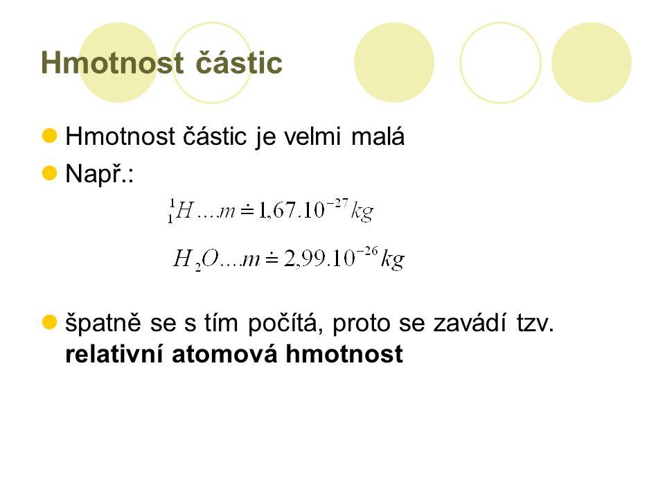 Hmotnost částic Hmotnost částic je velmi malá Např.: špatně se s tím počítá, proto se zavádí tzv.
