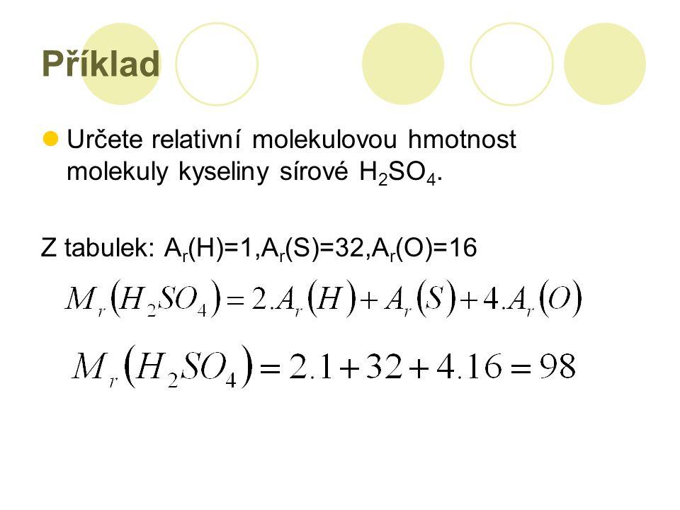 Příklad Určete relativní molekulovou hmotnost molekuly kyseliny sírové H 2 SO 4.