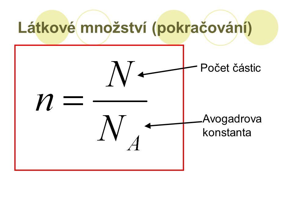 Látkové množství (pokračování) Počet částic Avogadrova konstanta