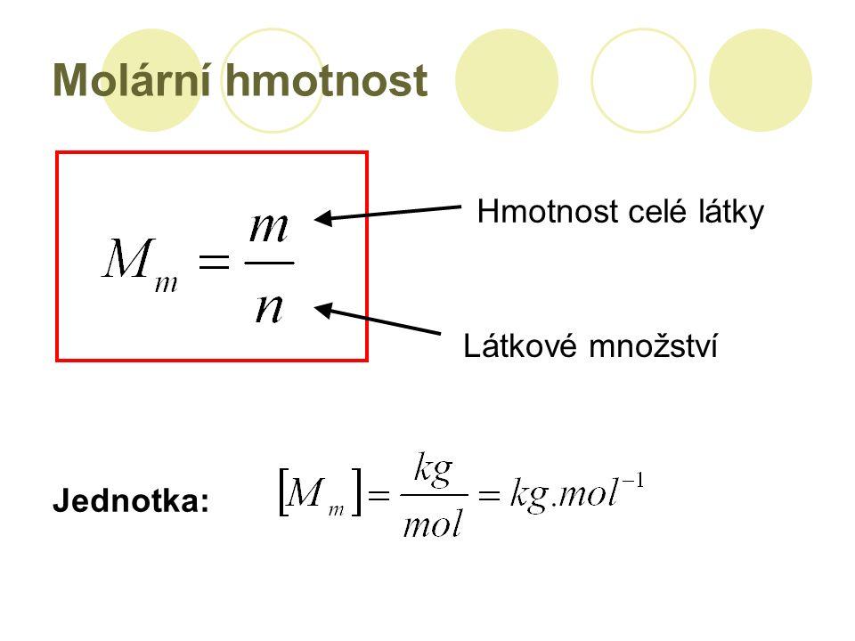 Molární hmotnost Hmotnost celé látky Látkové množství Jednotka: