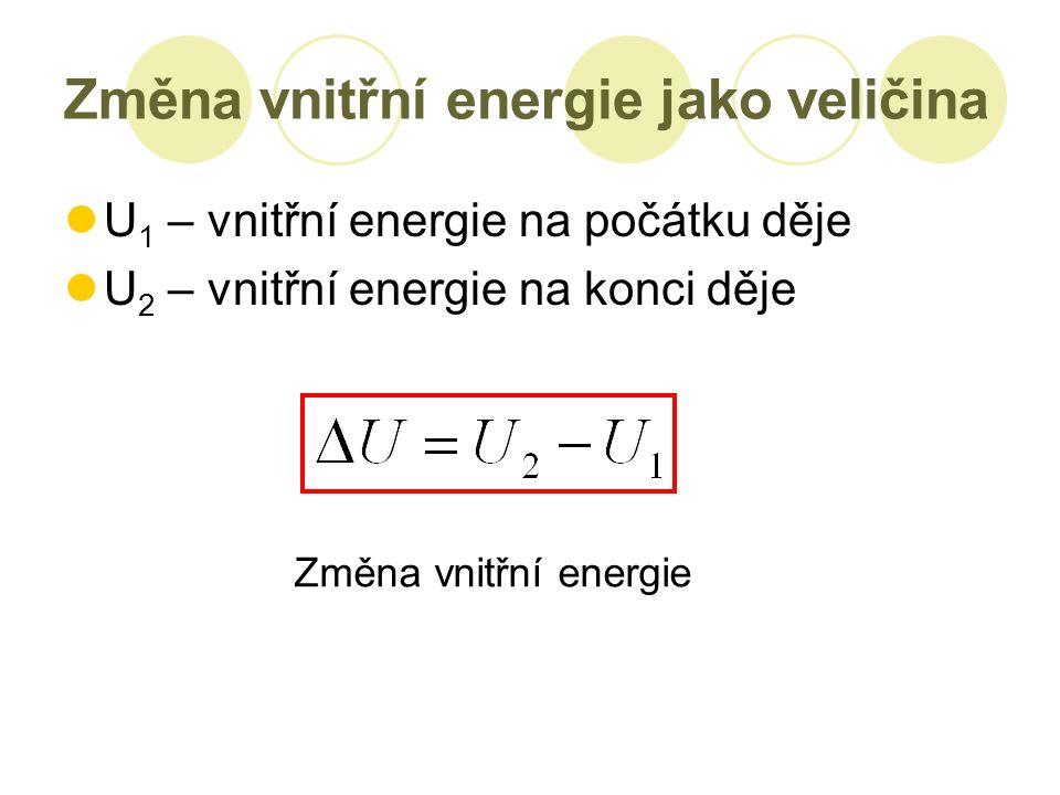 Změna vnitřní energie jako veličina U 1 – vnitřní energie na počátku děje U 2 – vnitřní energie na konci děje Změna vnitřní energie