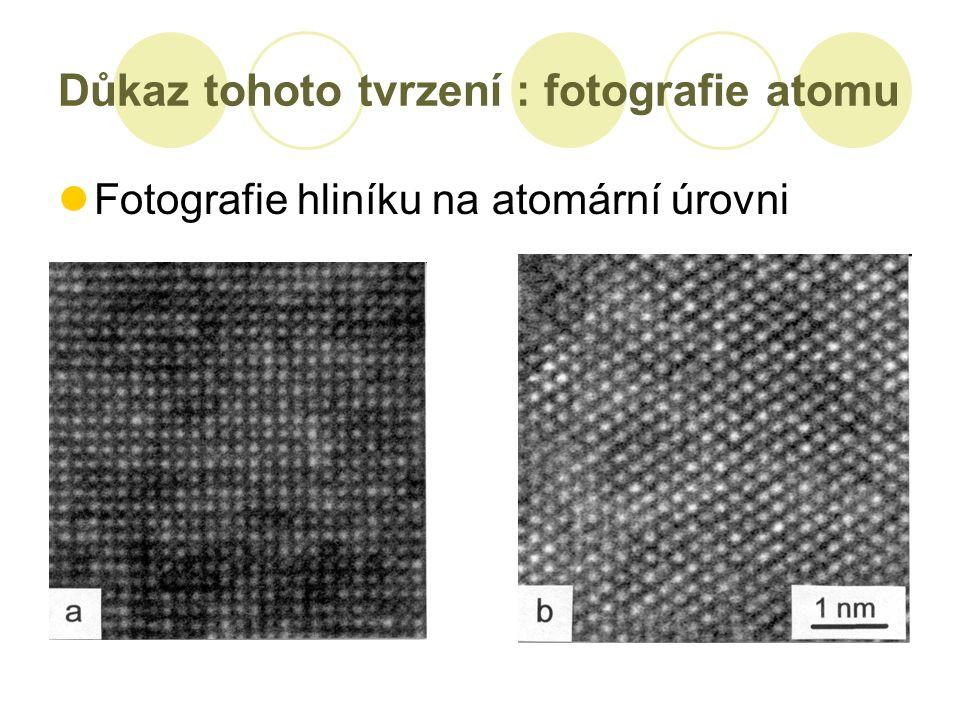 Důkaz tohoto tvrzení : fotografie atomu Fotografie hliníku na atomární úrovni