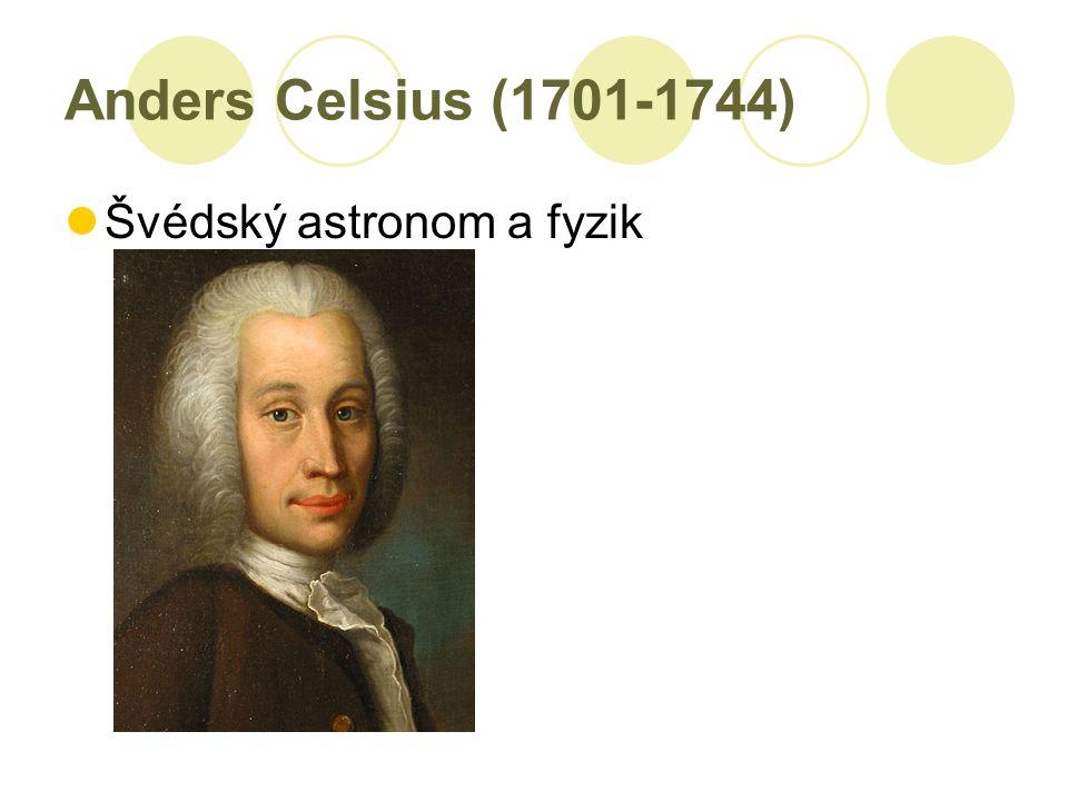 Anders Celsius (1701-1744) Švédský astronom a fyzik