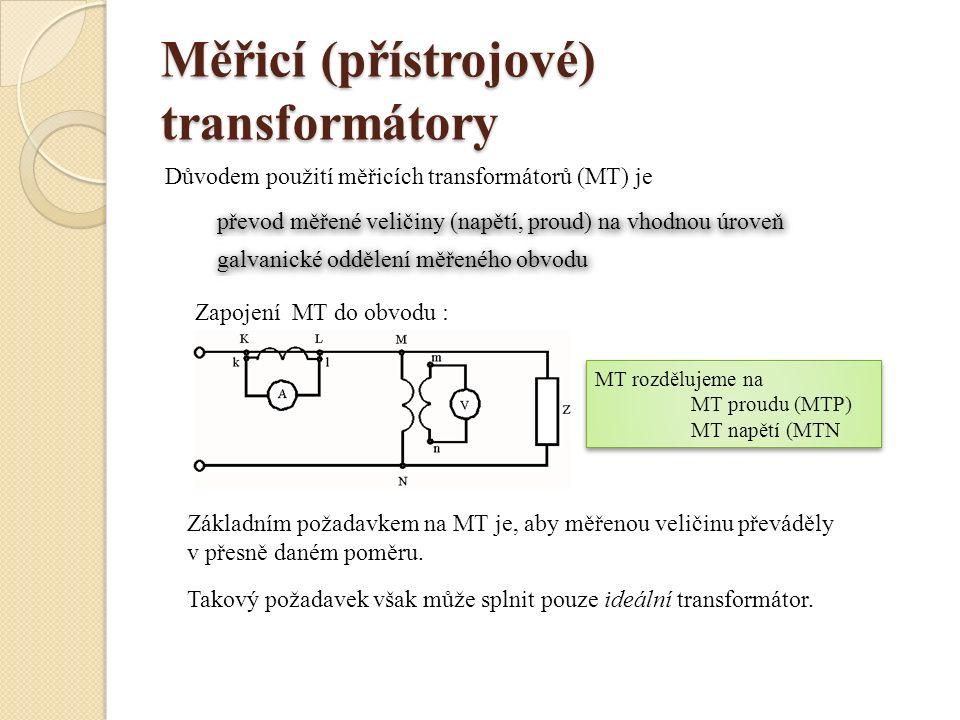 Měřicí (přístrojové) transformátory Důvodem použití měřicích transformátorů (MT) je převod měřené veličiny (napětí, proud) na vhodnou úroveň galvanick