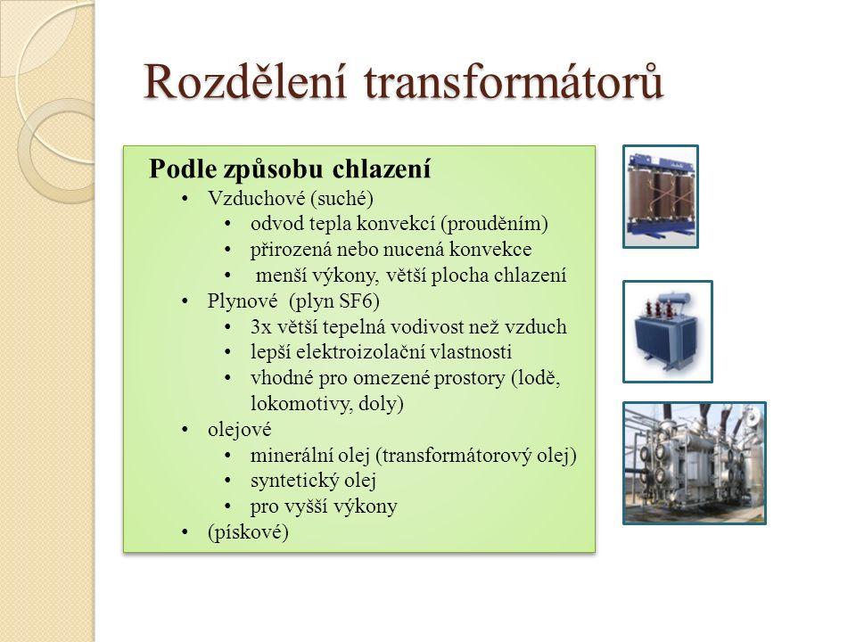 Rozdělení transformátorů Podle způsobu chlazení Vzduchové (suché) odvod tepla konvekcí (prouděním) přirozená nebo nucená konvekce menší výkony, větší