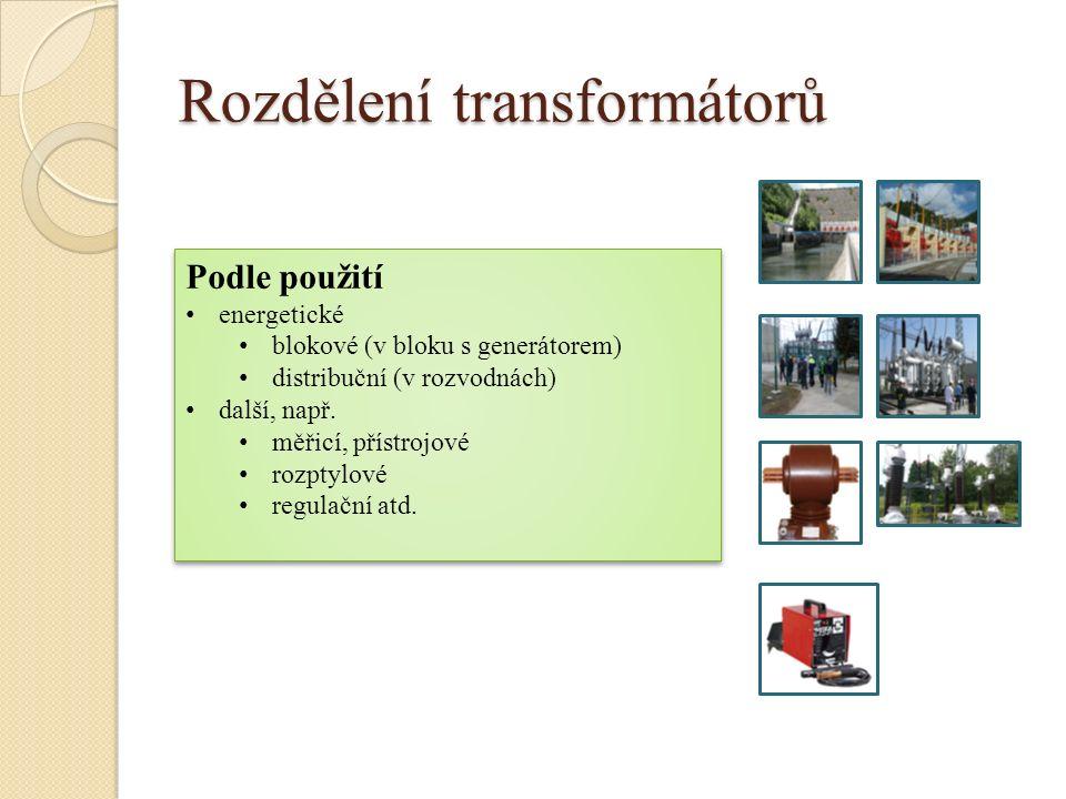 Rozdělení transformátorů Podle použití energetické blokové (v bloku s generátorem) distribuční (v rozvodnách) další, např. měřicí, přístrojové rozptyl