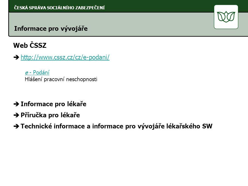 ČESKÁ SPRÁVA SOCIÁLNÍHO ZABEZPEČENÍ Informace pro vývojáře Web ČSSZ  http://www.cssz.cz/cz/e-podani/ http://www.cssz.cz/cz/e-podani/ e - Podání Hláše