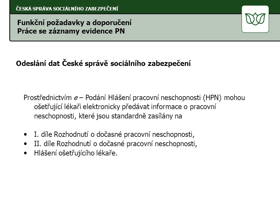 ČESKÁ SPRÁVA SOCIÁLNÍHO ZABEZPEČENÍ Odeslání dat České správě sociálního zabezpečení Prostřednictvím e – Podání Hlášení pracovní neschopnosti (HPN) mo