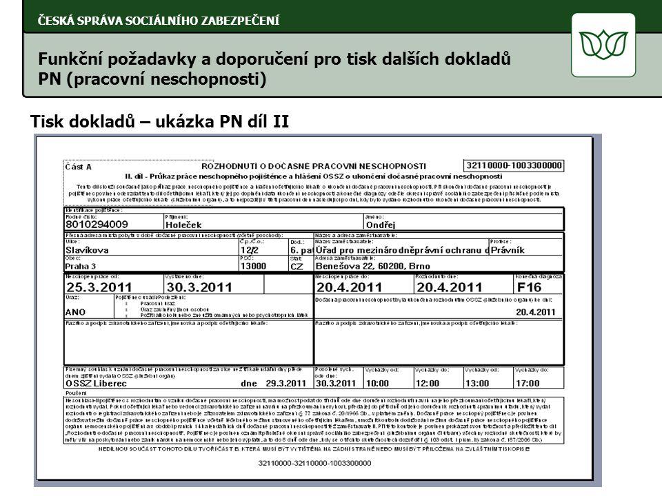 ČESKÁ SPRÁVA SOCIÁLNÍHO ZABEZPEČENÍ Tisk dokladů – ukázka PN díl II Funkční požadavky a doporučení pro tisk dalších dokladů PN (pracovní neschopnosti)