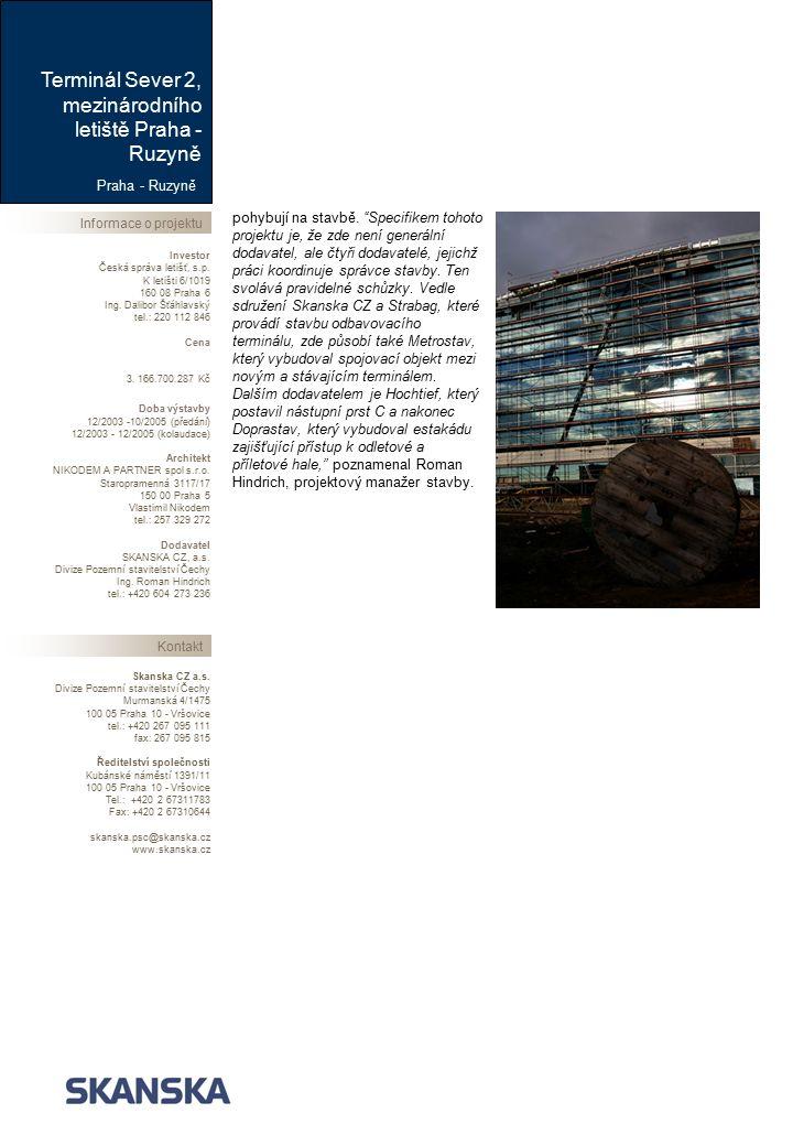Praha - Ruzyně Informace o projektu Terminál Sever 2, mezinárodního letiště Praha - Ruzyně Kontakt Skanska CZ a.s.
