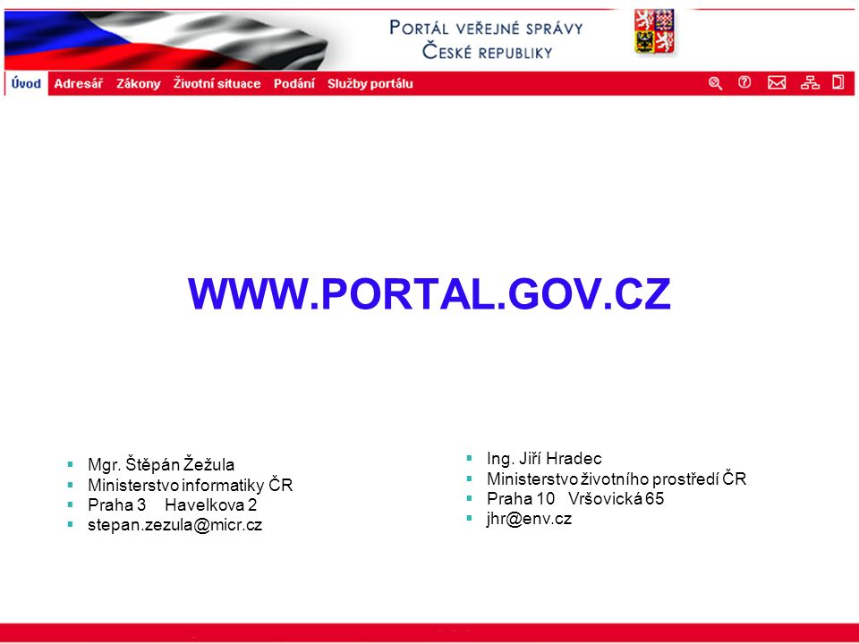 Portál veřejné správy © 2002 IBM Corporation ISSS 2003  Mgr. Štěpán Žežula  Ministerstvo informatiky ČR  Praha 3 Havelkova 2  stepan.zezula@micr.c