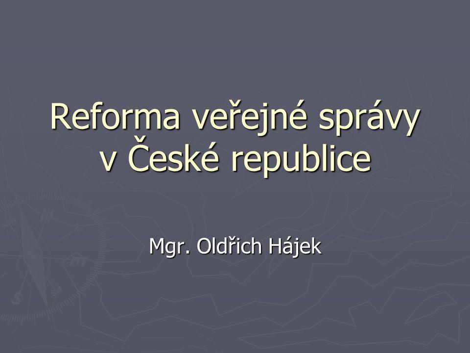 Reforma veřejné správy v České republice Mgr. Oldřich Hájek