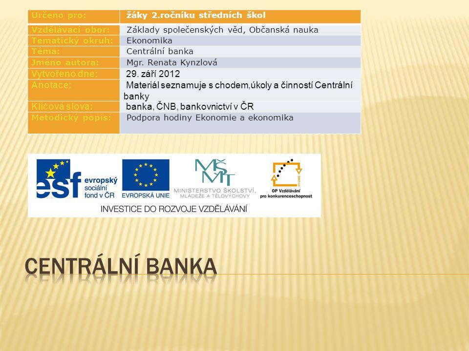  Centrální banka (nebo také ústřední banka), často také národní banka, je základní banka státu.