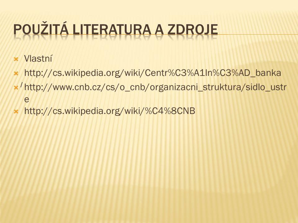  Vlastní  http://cs.wikipedia.org/wiki/Centr%C3%A1ln%C3%AD_banka  http://www.cnb.cz/cs/o_cnb/organizacni_struktura/sidlo_ustr e  http://cs.wikipedia.org/wiki/%C4%8CNB /