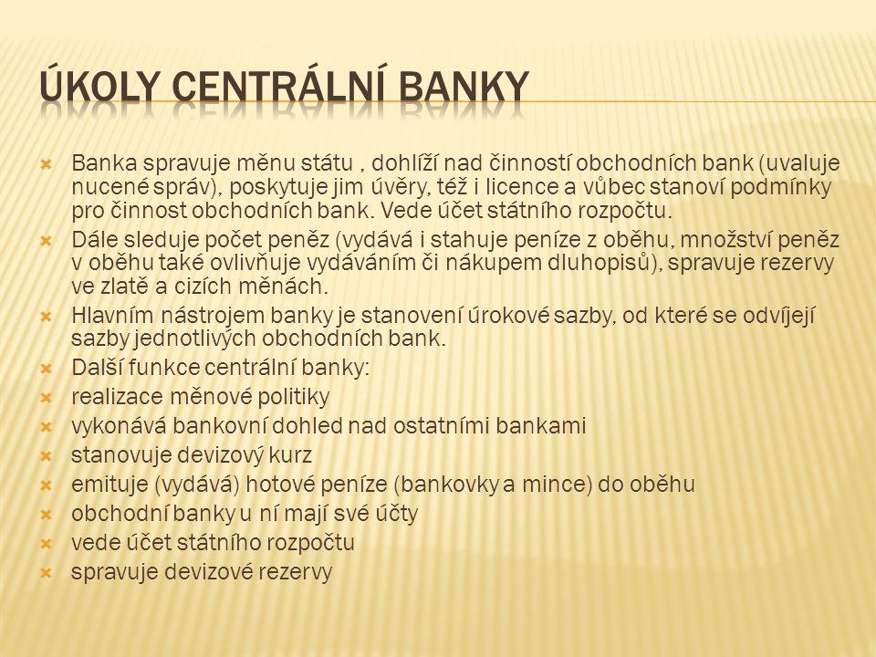  Banka spravuje měnu státu, dohlíží nad činností obchodních bank (uvaluje nucené správ), poskytuje jim úvěry, též i licence a vůbec stanoví podmínky pro činnost obchodních bank.