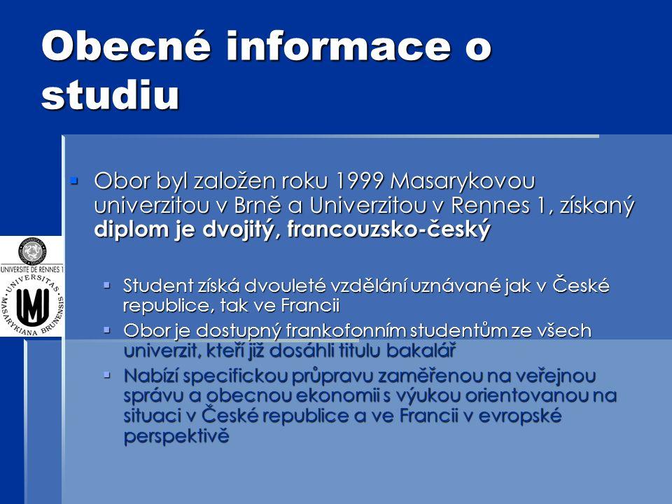 Obecné informace o studiu  Obor byl založen roku 1999 Masarykovou univerzitou v Brně a Univerzitou v Rennes 1, získaný diplom je dvojitý, francouzsko-český  Student získá dvouleté vzdělání uznávané jak v České republice, tak ve Francii  Obor je dostupný frankofonním studentům ze všech univerzit, kteří již dosáhli titulu bakalář  Nabízí specifickou průpravu zaměřenou na veřejnou správu a obecnou ekonomii s výukou orientovanou na situaci v České republice a ve Francii v evropské perspektivě
