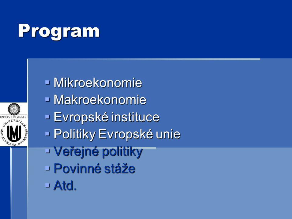 Program  Mikroekonomie  Makroekonomie  Evropské instituce  Politiky Evropské unie  Veřejné politiky  Povinné stáže  Atd.