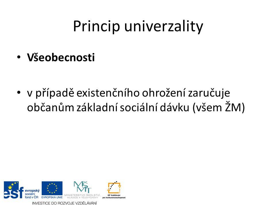 Princip univerzality Všeobecnosti v případě existenčního ohrožení zaručuje občanům základní sociální dávku (všem ŽM)