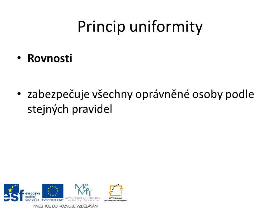 Princip uniformity Rovnosti zabezpečuje všechny oprávněné osoby podle stejných pravidel