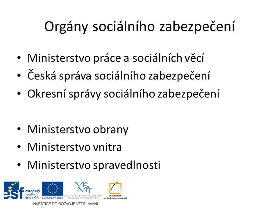 Orgány sociálního zabezpečení Ministerstvo práce a sociálních věcí Česká správa sociálního zabezpečení Okresní správy sociálního zabezpečení Ministerstvo obrany Ministerstvo vnitra Ministerstvo spravedlnosti