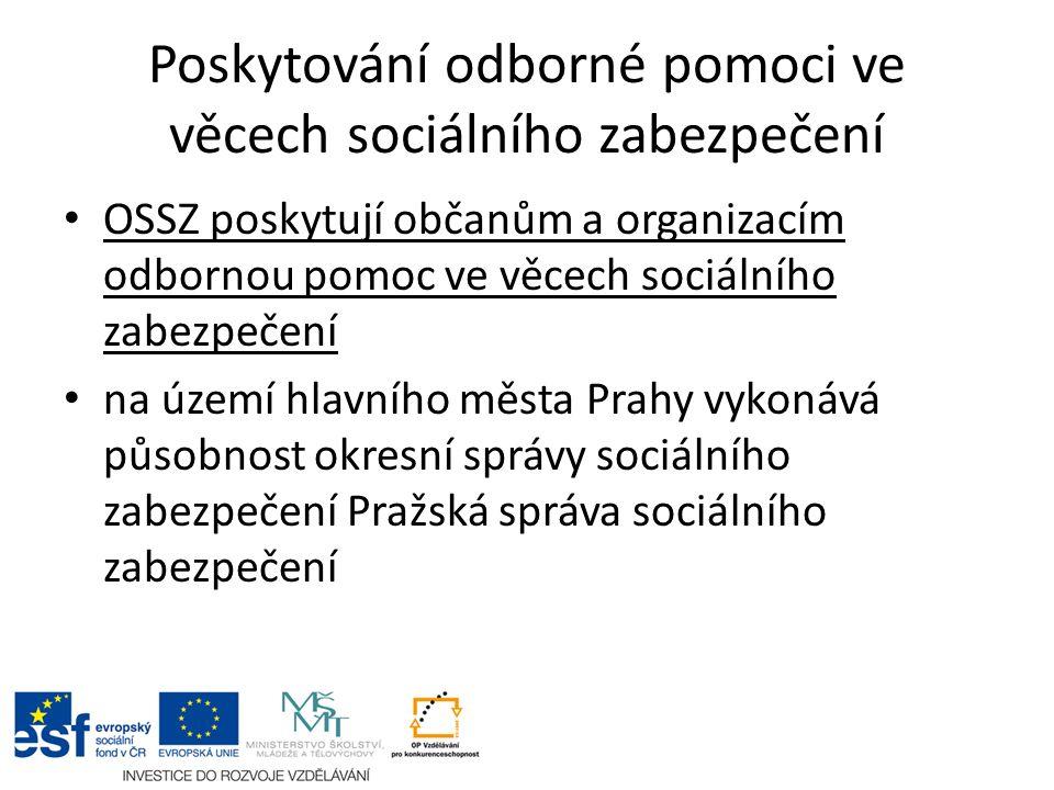 Poskytování odborné pomoci ve věcech sociálního zabezpečení OSSZ poskytují občanům a organizacím odbornou pomoc ve věcech sociálního zabezpečení na území hlavního města Prahy vykonává působnost okresní správy sociálního zabezpečení Pražská správa sociálního zabezpečení