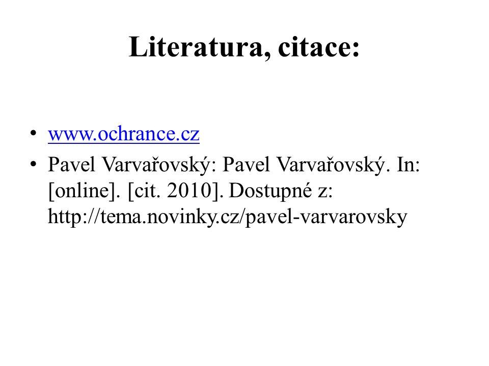 Literatura, citace: www.ochrance.cz Pavel Varvařovský: Pavel Varvařovský. In: [online]. [cit. 2010]. Dostupné z: http://tema.novinky.cz/pavel-varvarov