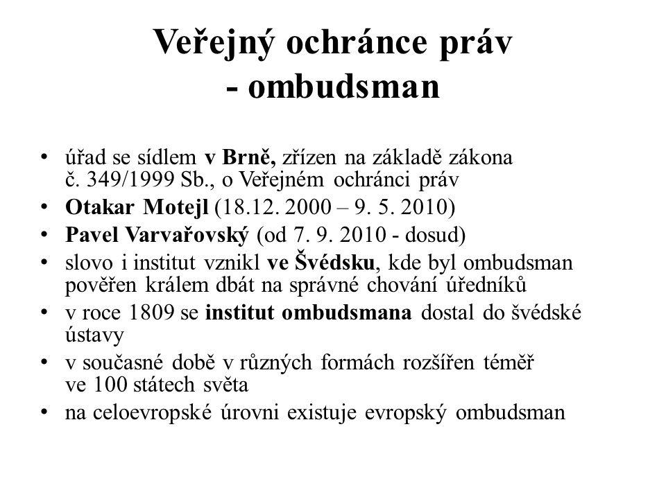 Veřejný ochránce práv - ombudsman úřad se sídlem v Brně, zřízen na základě zákona č. 349/1999 Sb., o Veřejném ochránci práv Otakar Motejl (18.12. 2000