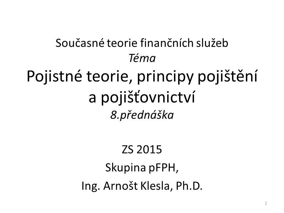 Současné teorie finančních služeb Téma Pojistné teorie, principy pojištění a pojišťovnictví 8.přednáška ZS 2015 Skupina pFPH, Ing.