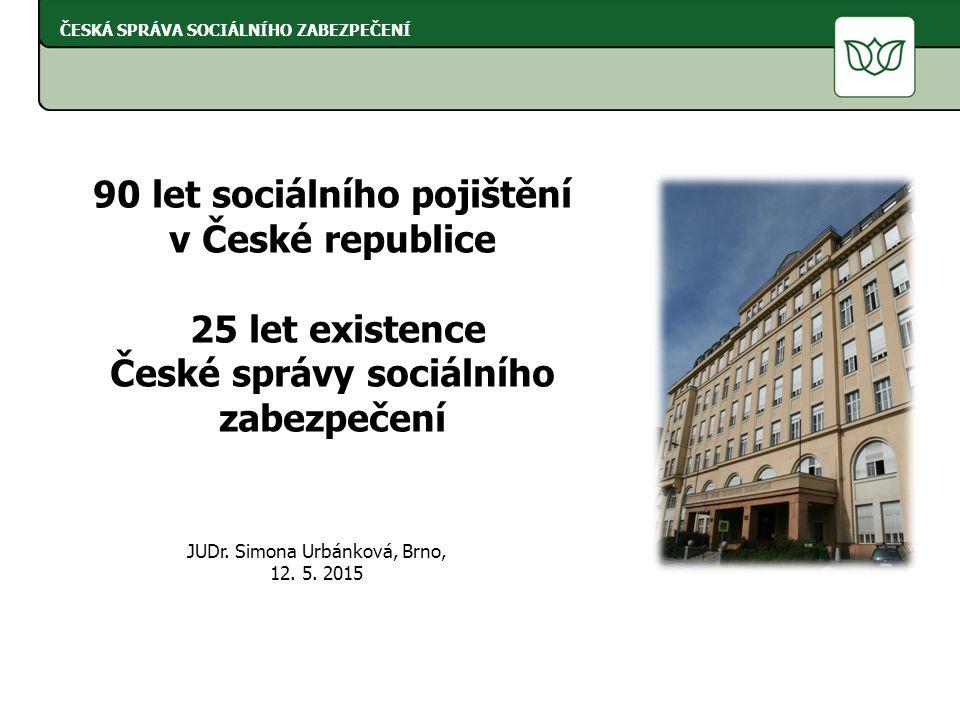 90 let sociálního pojištění v České republice 25 let existence České správy sociálního zabezpečení ČESKÁ SPRÁVA SOCIÁLNÍHO ZABEZPEČENÍ JUDr.
