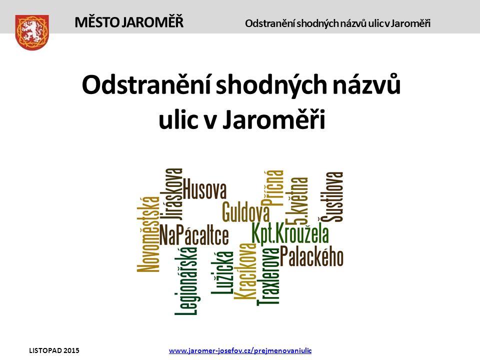 Odstranění shodných názvů ulic v Jaroměři MĚSTO JAROMĚŘ Odstranění shodných názvů ulic v Jaroměři LISTOPAD 2015www.jaromer-josefov.cz/prejmenovaniulic