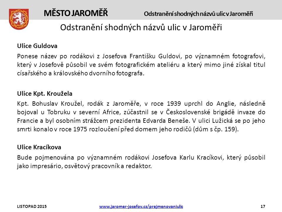 Odstranění shodných názvů ulic v Jaroměři Ulice Guldova Ponese název po rodákovi z Josefova Františku Guldovi, po významném fotografovi, který v Josefově působil ve svém fotografickém ateliéru a který mimo jiné získal titul císařského a královského dvorního fotografa.