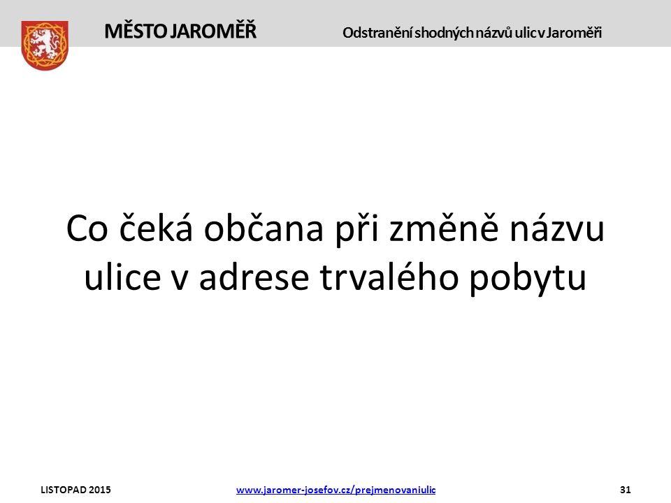 Co čeká občana při změně názvu ulice v adrese trvalého pobytu LISTOPAD 2015www.jaromer-josefov.cz/prejmenovaniulic31 MĚSTO JAROMĚŘ Odstranění shodných názvů ulic v Jaroměři