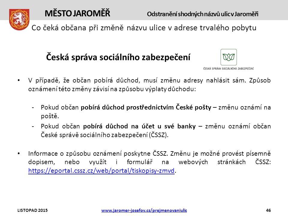 Co čeká občana při změně názvu ulice v adrese trvalého pobytu Česká správa sociálního zabezpečení V případě, že občan pobírá důchod, musí změnu adresy nahlásit sám.