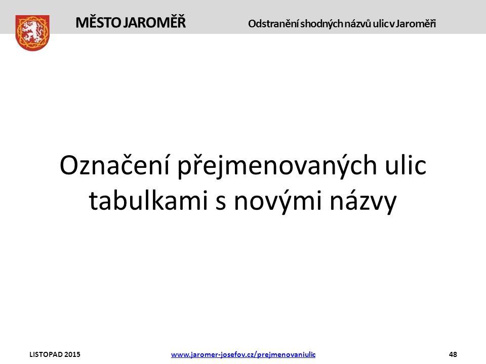 Označení přejmenovaných ulic tabulkami s novými názvy LISTOPAD 2015www.jaromer-josefov.cz/prejmenovaniulic48 MĚSTO JAROMĚŘ Odstranění shodných názvů ulic v Jaroměři