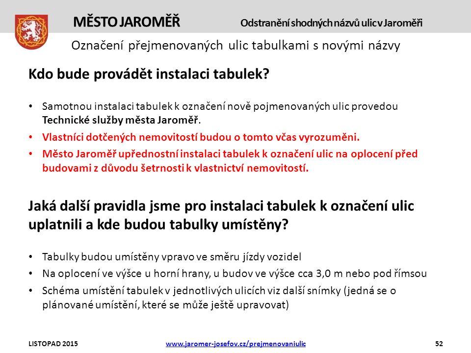 Označení přejmenovaných ulic tabulkami s novými názvy LISTOPAD 2015www.jaromer-josefov.cz/prejmenovaniulic52 MĚSTO JAROMĚŘ Odstranění shodných názvů ulic v Jaroměři Kdo bude provádět instalaci tabulek.