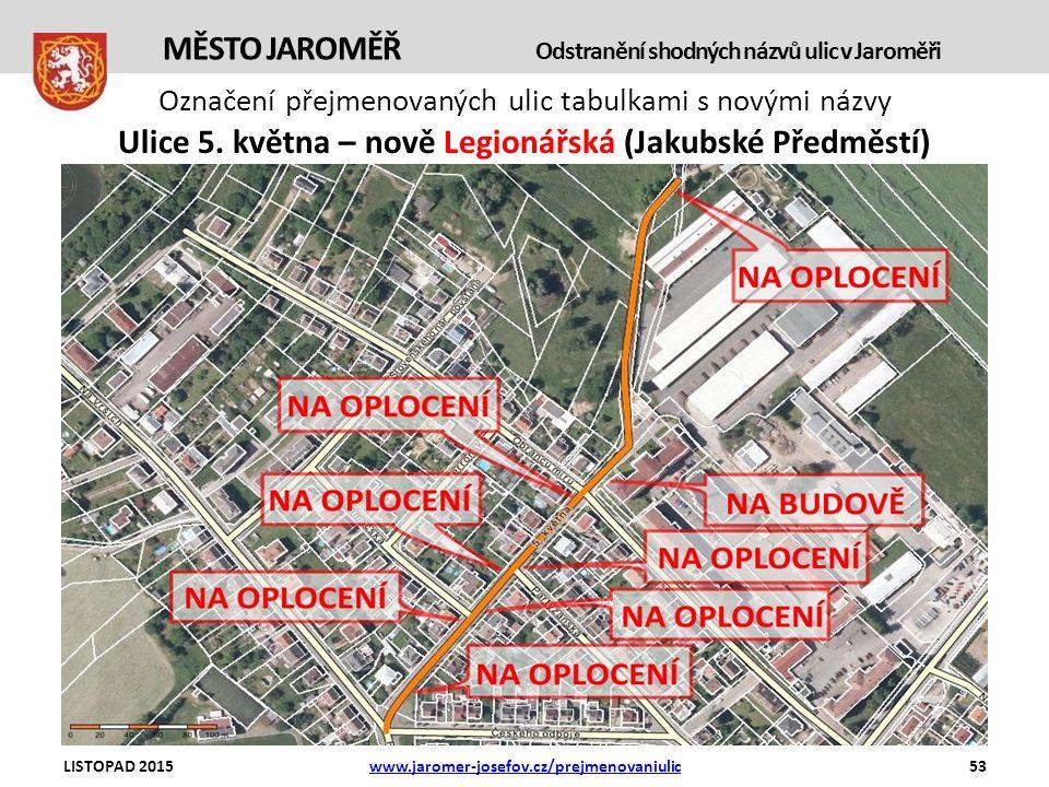 Označení přejmenovaných ulic tabulkami s novými názvy LISTOPAD 2015www.jaromer-josefov.cz/prejmenovaniulic53 MĚSTO JAROMĚŘ Odstranění shodných názvů ulic v Jaroměři Ulice 5.