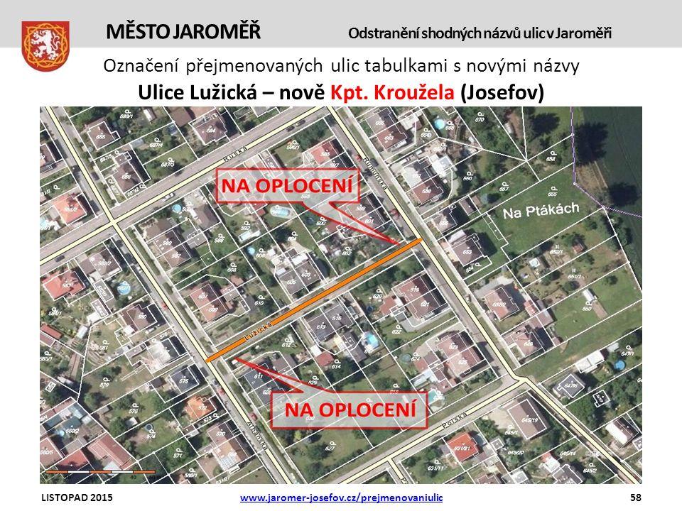 Označení přejmenovaných ulic tabulkami s novými názvy LISTOPAD 2015www.jaromer-josefov.cz/prejmenovaniulic58 MĚSTO JAROMĚŘ Odstranění shodných názvů ulic v Jaroměři Ulice Lužická – nově Kpt.