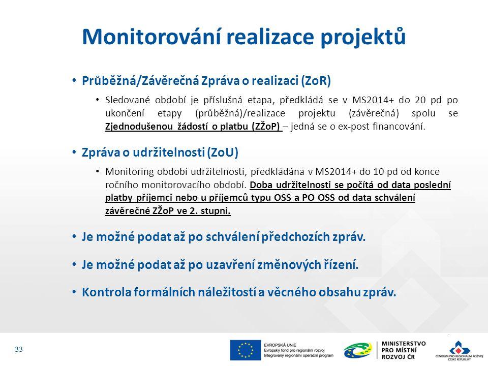 Průběžná/Závěrečná Zpráva o realizaci (ZoR) Sledované období je příslušná etapa, předkládá se v MS2014+ do 20 pd po ukončení etapy (průběžná)/realizace projektu (závěrečná) spolu se Zjednodušenou žádostí o platbu (ZŽoP) – jedná se o ex-post financování.