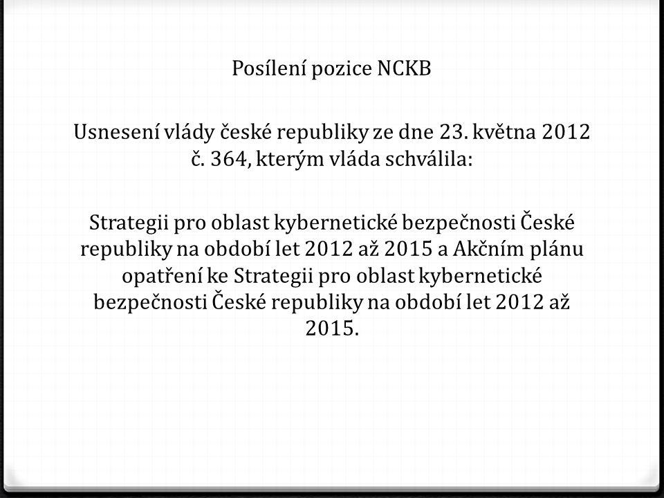 Posílení pozice NCKB Usnesení vlády české republiky ze dne 23. května 2012 č. 364, kterým vláda schválila: Strategii pro oblast kybernetické bezpečnos