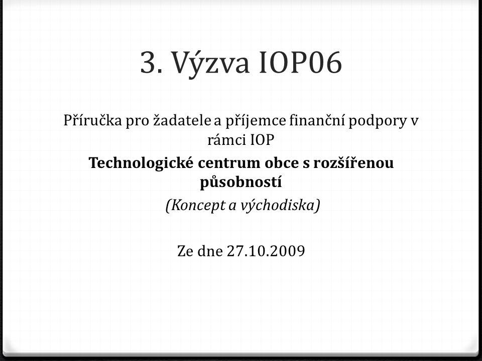 3. Výzva IOP06 Příručka pro žadatele a příjemce finanční podpory v rámci IOP Technologické centrum obce s rozšířenou působností (Koncept a východiska)