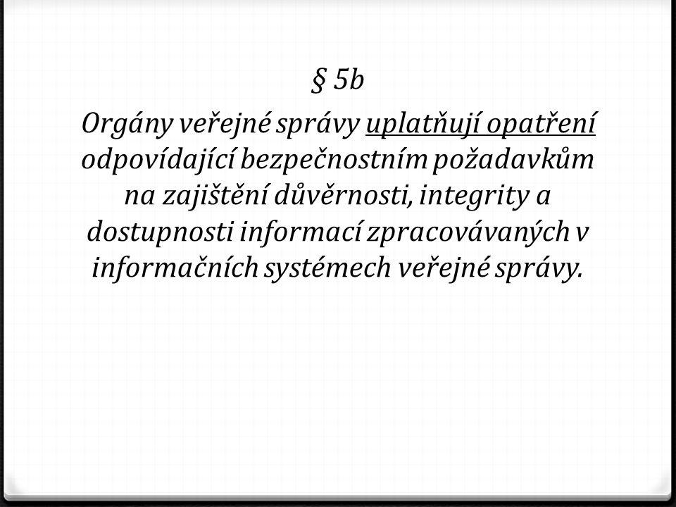 § 5b Orgány veřejné správy uplatňují opatření odpovídající bezpečnostním požadavkům na zajištění důvěrnosti, integrity a dostupnosti informací zpracov