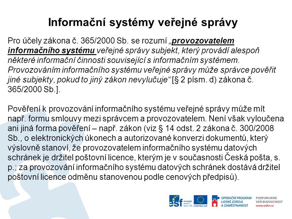 """Informační systémy veřejné správy Pro účely zákona č. 365/2000 Sb. se rozumí """"provozovatelem informačního systému veřejné správy subjekt, který provád"""