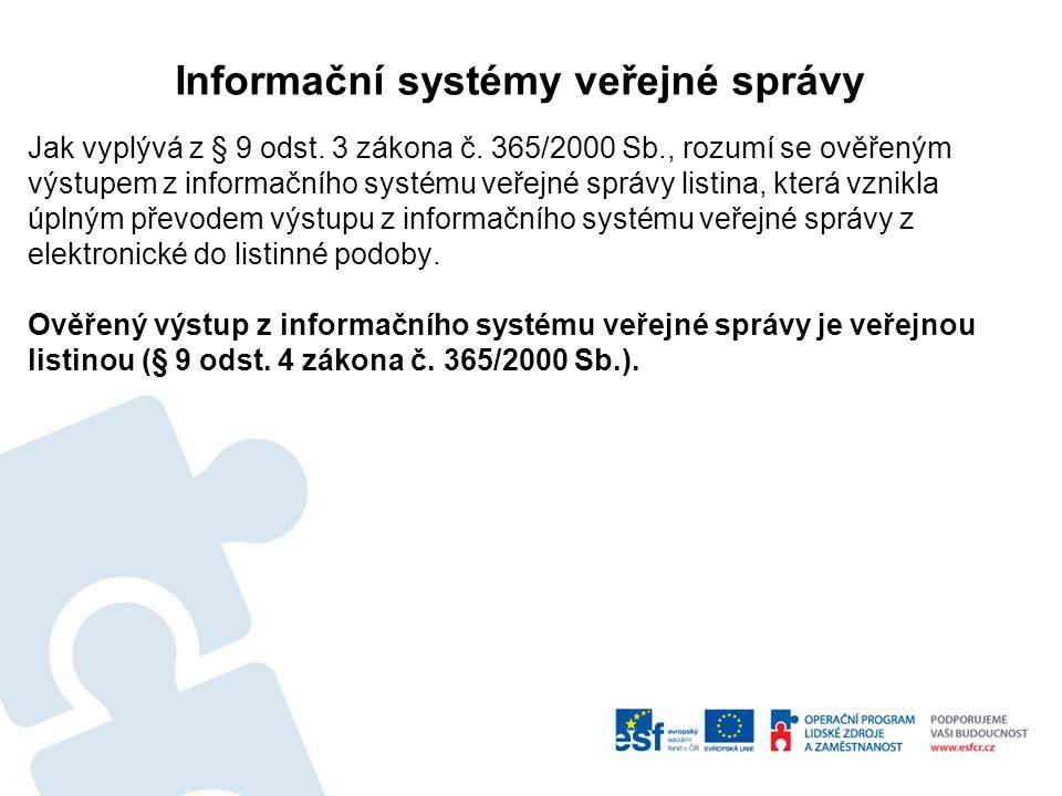 Informační systémy veřejné správy Jak vyplývá z § 9 odst. 3 zákona č. 365/2000 Sb., rozumí se ověřeným výstupem z informačního systému veřejné správy