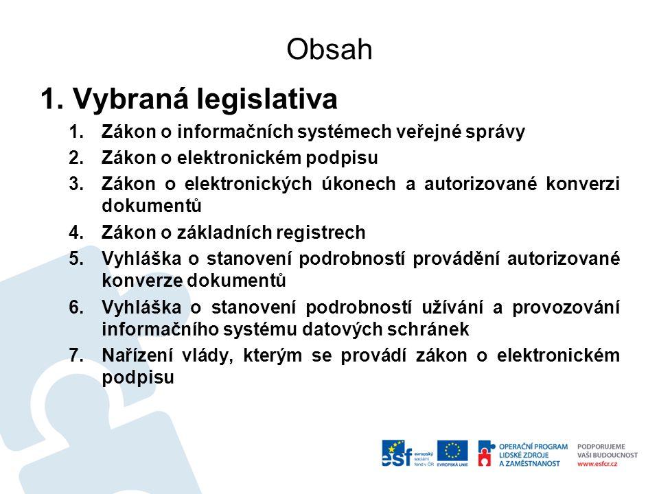 Obsah 1.Vybraná legislativa 1.Zákon o informačních systémech veřejné správy 2.Zákon o elektronickém podpisu 3.Zákon o elektronických úkonech a autoriz