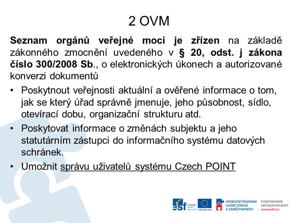 2 OVM Seznam orgánů veřejné moci je zřízen na základě zákonného zmocnění uvedeného v § 20, odst. j zákona číslo 300/2008 Sb., o elektronických úkonech