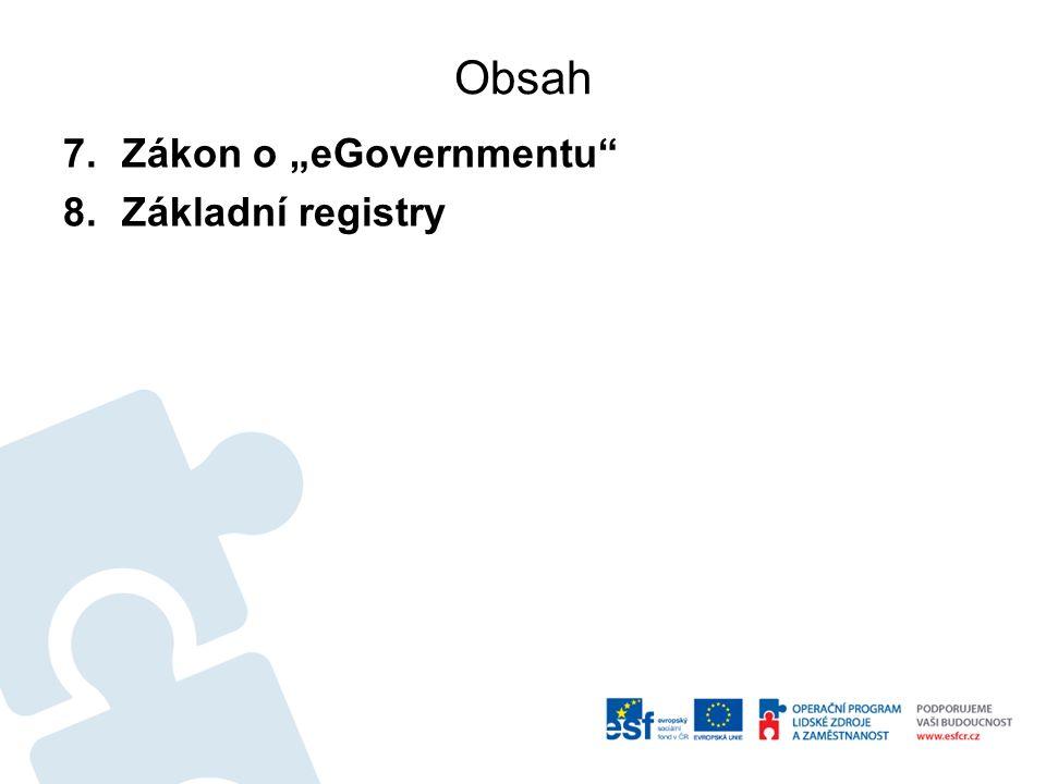 """Obsah 7.Zákon o """"eGovernmentu 8.Základní registry"""
