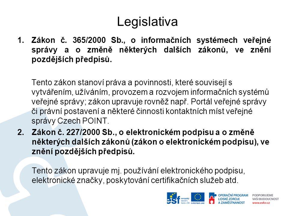 Legislativa 1.Zákon č. 365/2000 Sb., o informačních systémech veřejné správy a o změně některých dalších zákonů, ve znění pozdějších předpisů. Tento z