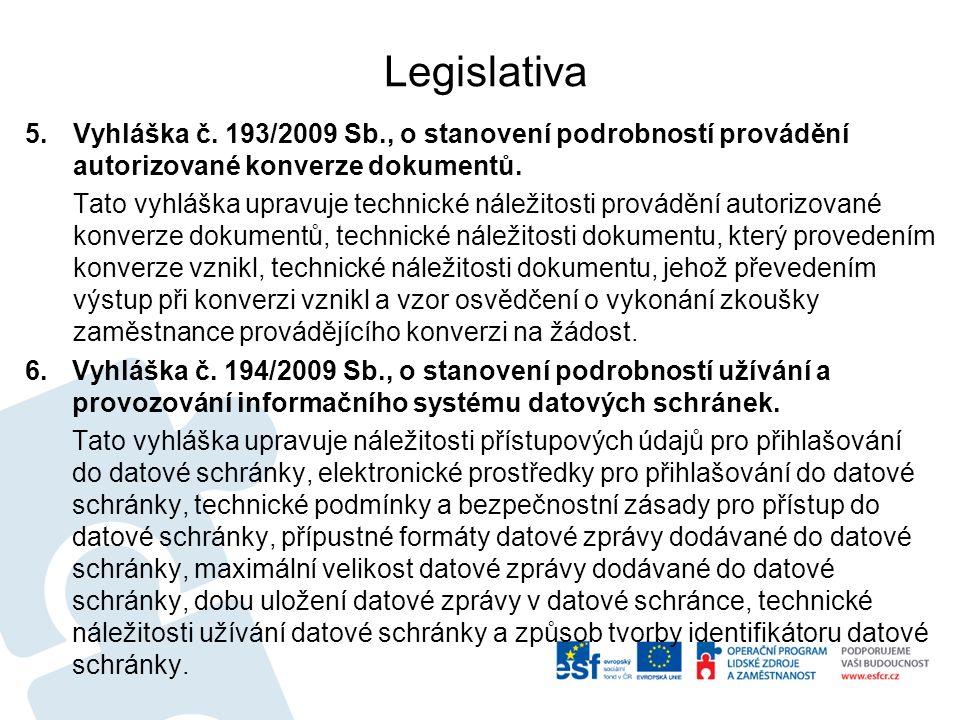 Legislativa 5.Vyhláška č. 193/2009 Sb., o stanovení podrobností provádění autorizované konverze dokumentů. Tato vyhláška upravuje technické náležitost